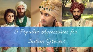 5 Popular Accessories for Indian Groom